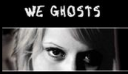 We Ghosts